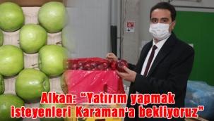 """Alkan: """"Yatırım yapmak isteyenleri Karaman'a bekliyoruz"""""""