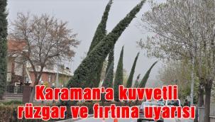 Karaman'a kuvvetli rüzgar ve fırtına uyarısı
